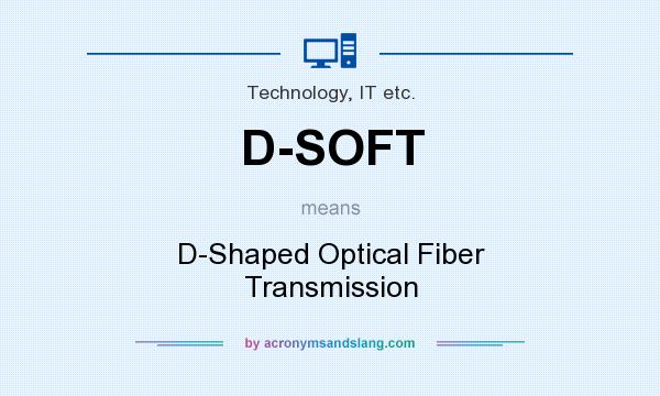 What does D-SOFT mean? It stands for D-Shaped Optical Fiber Transmission