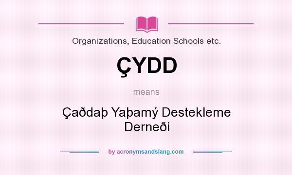 What does ÇYDD mean? It stands for Çaðdaþ Yaþamý Destekleme Derneði