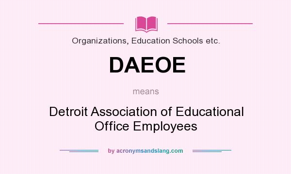 What does DAEOE mean? It stands for Detroit Association of Educational Office Employees