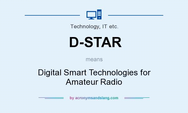 What does D-STAR mean? It stands for Digital Smart Technologies for Amateur Radio