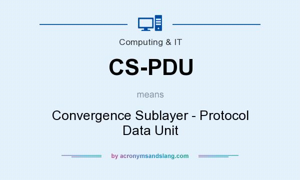What does CS-PDU mean? It stands for Convergence Sublayer - Protocol Data Unit