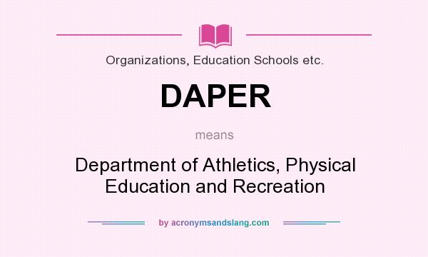 What does DAPER mean? It stands for Department of Athletics, Physical Education and Recreation