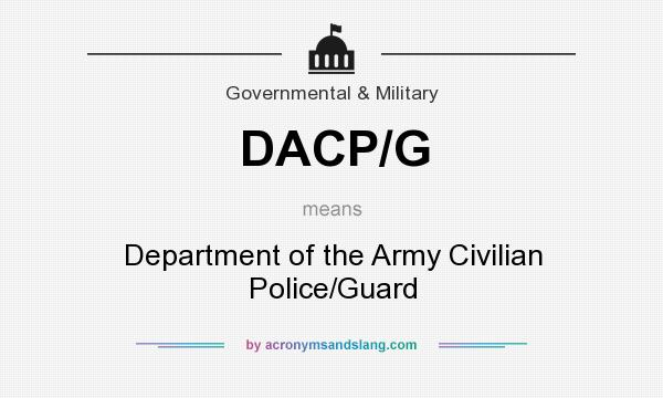 What does DACP/G mean? It stands for Department of the Army Civilian Police/Guard