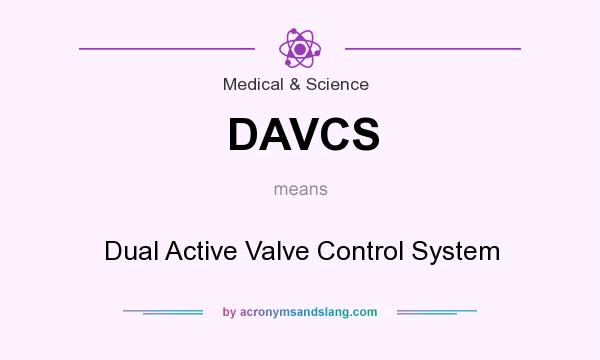 What does DAVCS mean? It stands for Dual Active Valve Control System