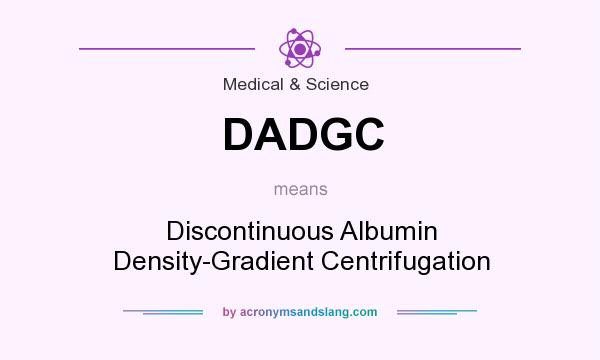 What does DADGC mean? It stands for Discontinuous Albumin Density-Gradient Centrifugation