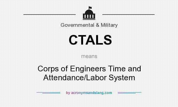 What does CTALS mean? It stands for Corps of Engineers Time and Attendance/Labor System