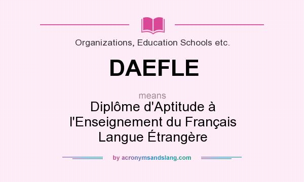 What does DAEFLE mean? It stands for Diplôme d`Aptitude à l`Enseignement du Français Langue Étrangère