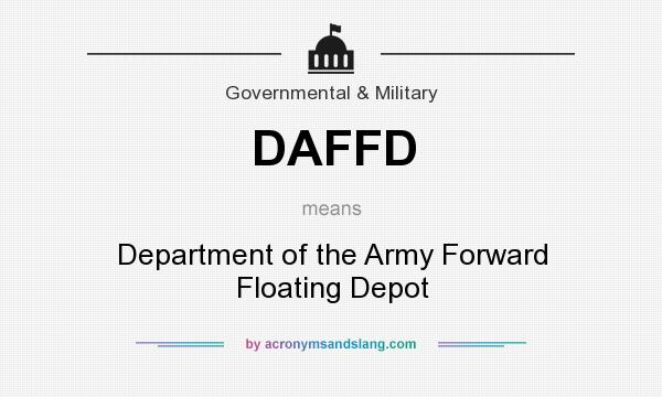 What does DAFFD mean? It stands for Department of the Army Forward Floating Depot