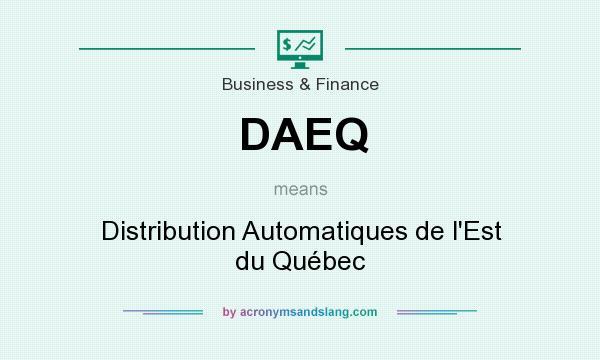 What does DAEQ mean? It stands for Distribution Automatiques de l`Est du Québec