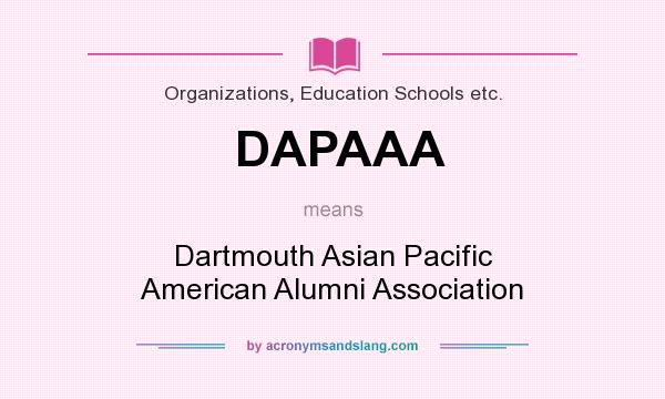 What does DAPAAA mean? It stands for Dartmouth Asian Pacific American Alumni Association