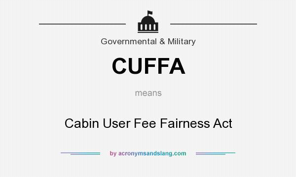 What does CUFFA mean? It stands for Cabin User Fee Fairness Act