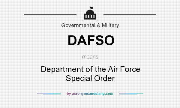 What does DAFSO mean? It stands for Department of the Air Force Special Order