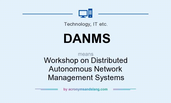 What does DANMS mean? It stands for Workshop on Distributed Autonomous Network Management Systems