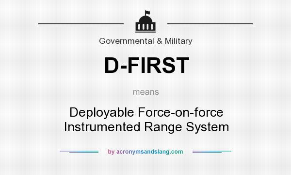 What does D-FIRST mean? It stands for Deployable Force-on-force Instrumented Range System