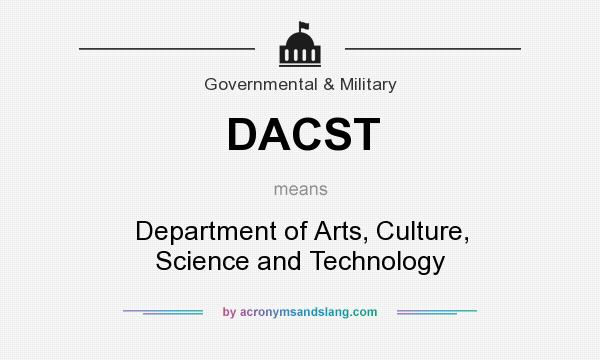 What does DACST mean? It stands for Department of Arts, Culture, Science and Technology