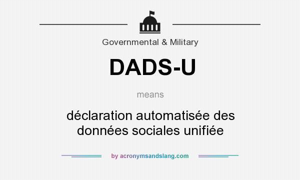 What does DADS-U mean? It stands for déclaration automatisée des données sociales unifiée