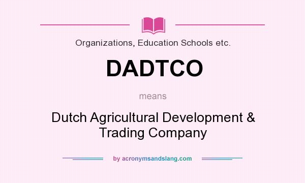 What does DADTCO mean? It stands for Dutch Agricultural Development & Trading Company