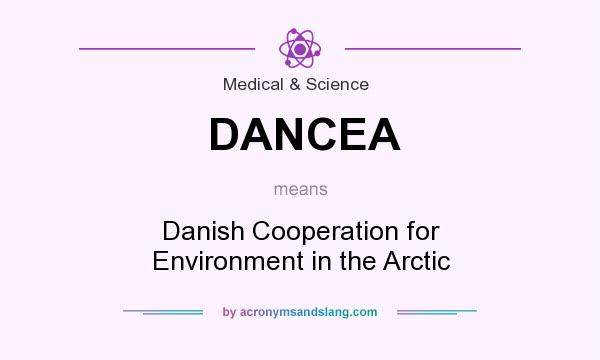 What does DANCEA mean? It stands for Danish Cooperation for Environment in the Arctic