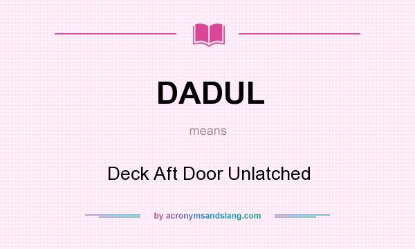 What does DADUL mean? It stands for Deck Aft Door Unlatched