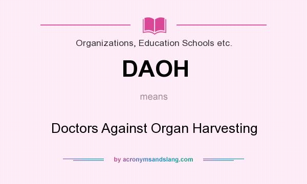 What does DAOH mean? It stands for Doctors Against Organ Harvesting