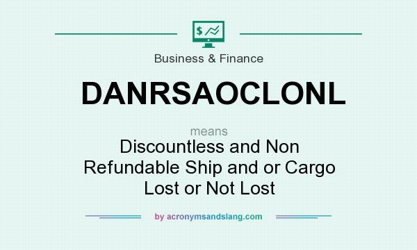 What does DANRSAOCLONL mean? It stands for Discountless and Non Refundable Ship and or Cargo Lost or Not Lost