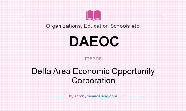 What does DAEOC mean? It stands for Delta Area Economic Opportunity Corporation