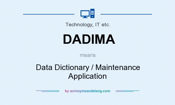 What does DADIMA mean? It stands for Data Dictionary / Maintenance Application