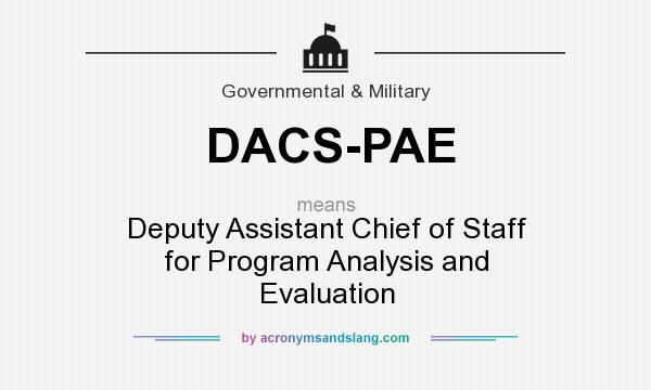 What does DACS-PAE mean? It stands for Deputy Assistant Chief of Staff for Program Analysis and Evaluation