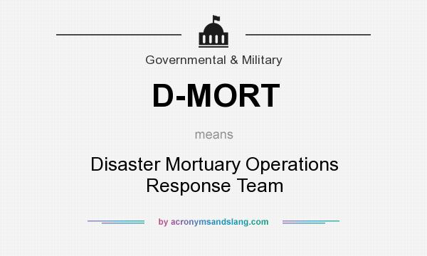 What does D-MORT mean? It stands for Disaster Mortuary Operations Response Team
