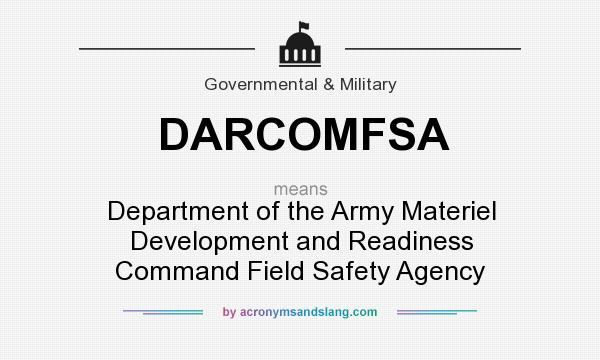 What does DARCOMFSA mean? It stands for Department of the Army Materiel Development and Readiness Command Field Safety Agency