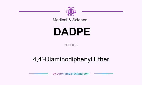 What does DADPE mean? It stands for 4,4`-Diaminodiphenyl Ether
