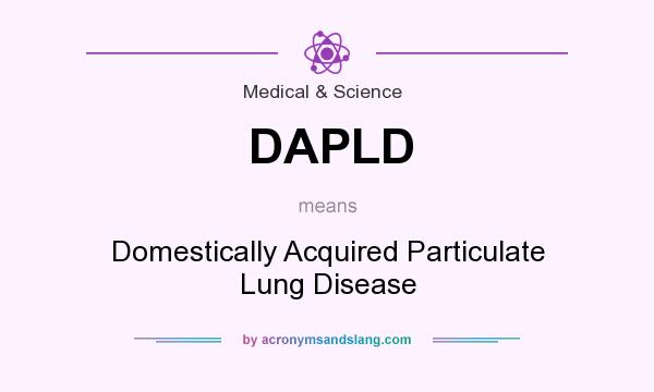 What does DAPLD mean? It stands for Domestically Acquired Particulate Lung Disease
