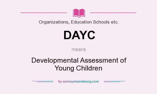 What does DAYC mean? It stands for Developmental Assessment of Young Children