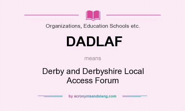 What does DADLAF mean? It stands for Derby and Derbyshire Local Access Forum