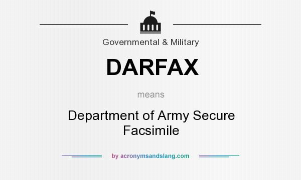 What does DARFAX mean? It stands for Department of Army Secure Facsimile