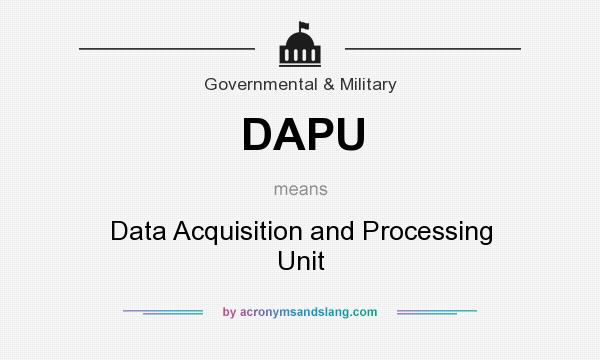 What does DAPU mean? It stands for Data Acquisition and Processing Unit