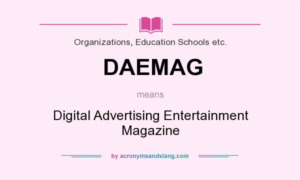 What does DAEMAG mean? It stands for Digital Advertising Entertainment Magazine