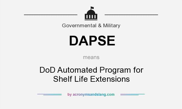What does DAPSE mean? It stands for DoD Automated Program for Shelf Life Extensions