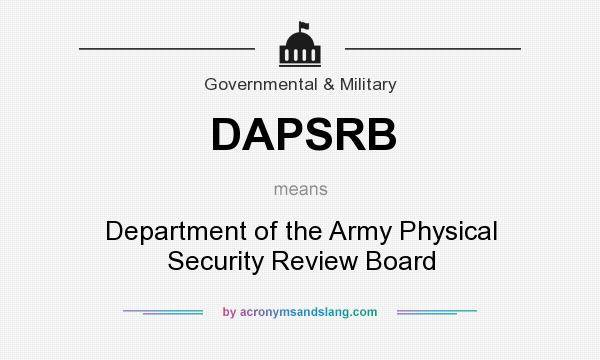 What does DAPSRB mean? It stands for Department of the Army Physical Security Review Board