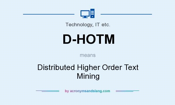 What does D-HOTM mean? It stands for Distributed Higher Order Text Mining