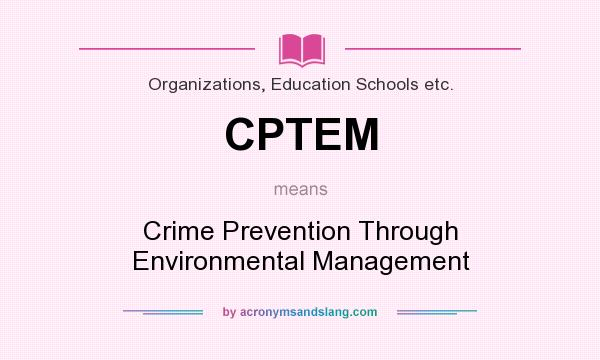 What does CPTEM mean? It stands for Crime Prevention Through Environmental Management