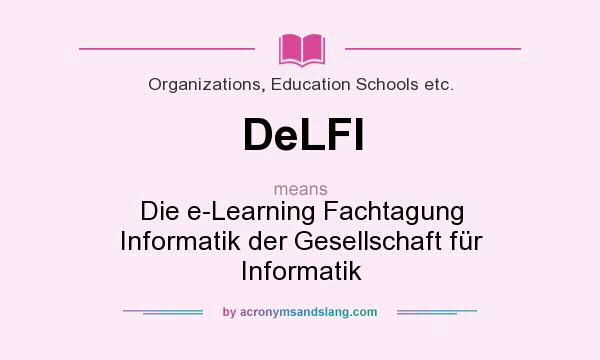 What does DeLFI mean? It stands for Die e-Learning Fachtagung Informatik der Gesellschaft für Informatik