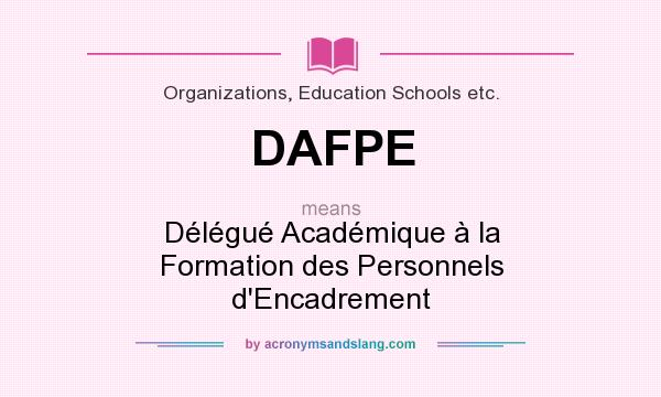 What does DAFPE mean? It stands for Délégué Académique à la Formation des Personnels d`Encadrement
