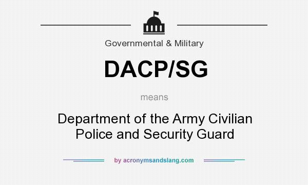 What does DACP/SG mean? It stands for Department of the Army Civilian Police and Security Guard