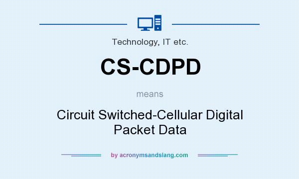 What does CS-CDPD mean? It stands for Circuit Switched-Cellular Digital Packet Data