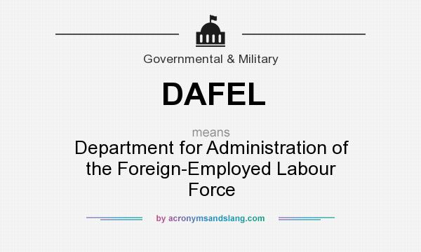 What does DAFEL mean? It stands for Department for Administration of the Foreign-Employed Labour Force