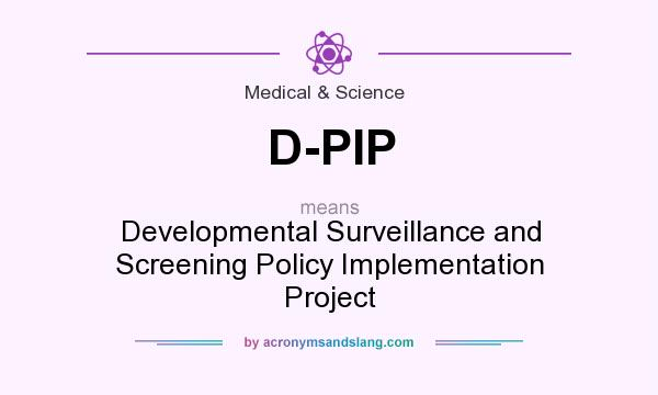 What does D-PIP mean? It stands for Developmental Surveillance and Screening Policy Implementation Project