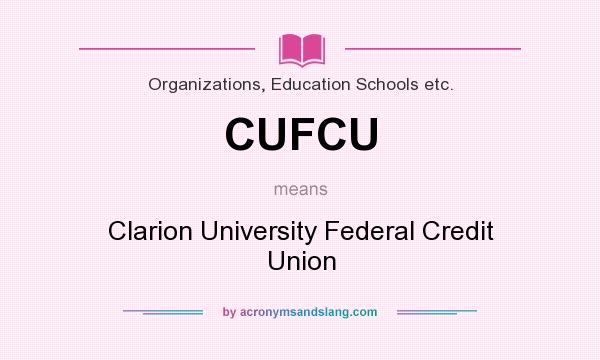What does CUFCU mean? It stands for Clarion University Federal Credit Union