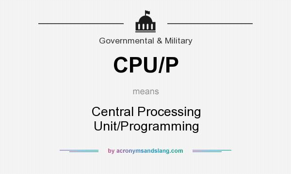 What does CPU/P mean? It stands for Central Processing Unit/Programming