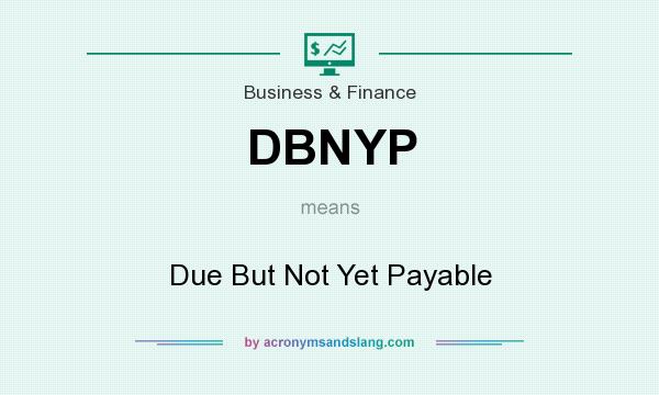 What does DBNYP mean? It stands for Due But Not Yet Payable